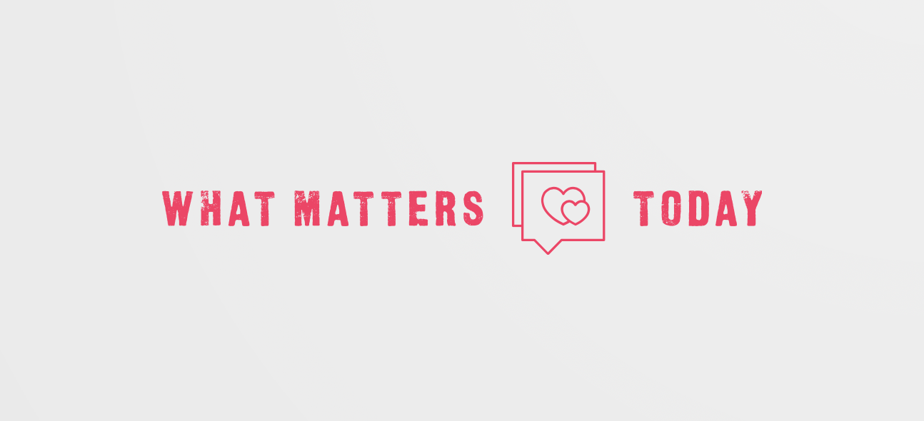 What Matters Today